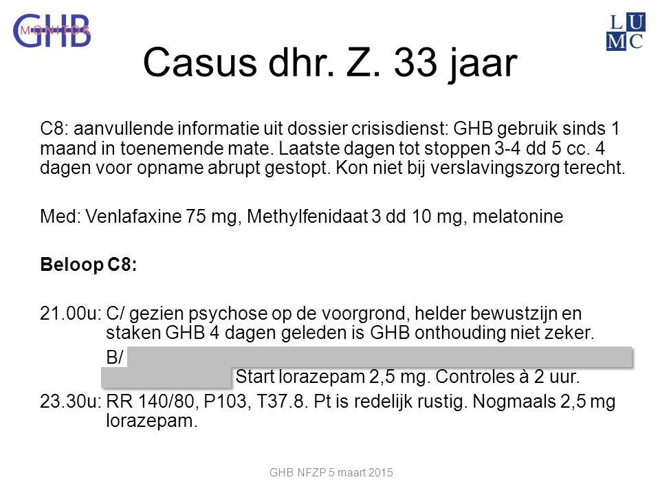 Casus dhr. Z. 33 jaar C8: aanvullende informatie uit dossier crisisdienst: GHB gebruik sinds 1 maand in toenemende mate. Laatste dagen tot stoppen 3-4