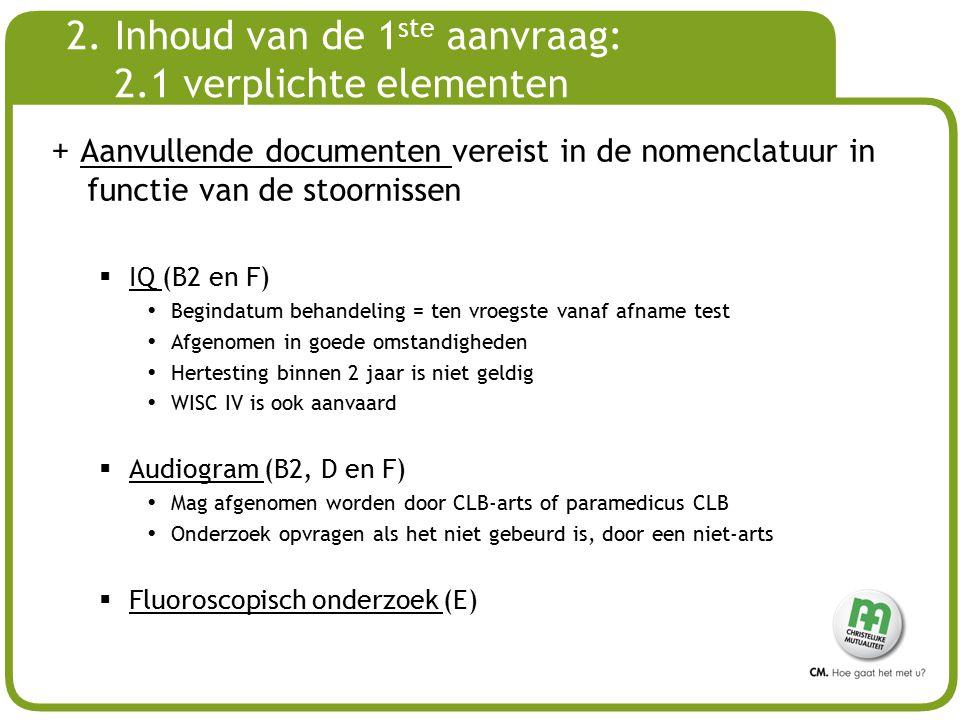 # 2. Inhoud van de 1 ste aanvraag: 2.1 verplichte elementen + Aanvullende documenten vereist in de nomenclatuur in functie van de stoornissen  IQ (B2