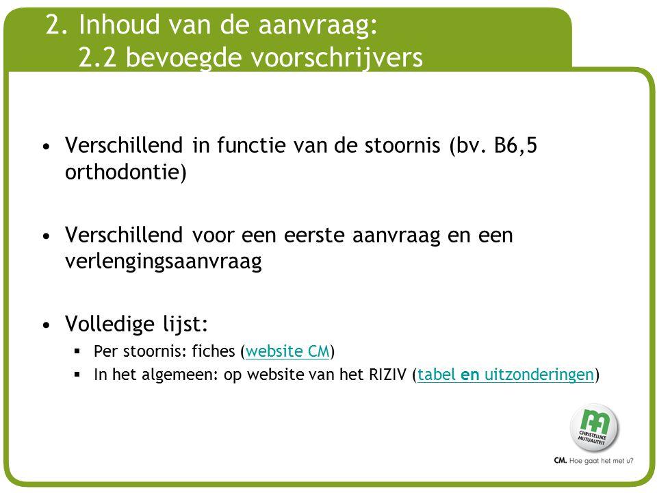 # 2. Inhoud van de aanvraag: 2.2 bevoegde voorschrijvers Verschillend in functie van de stoornis (bv. B6,5 orthodontie) Verschillend voor een eerste a