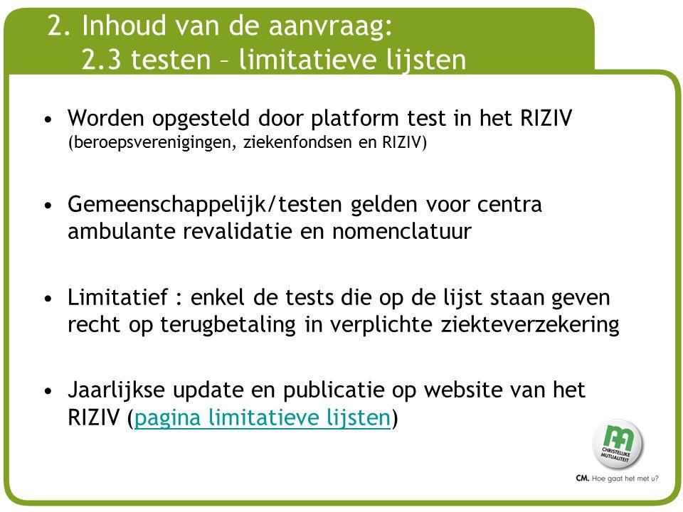 # 2. Inhoud van de aanvraag: 2.3 testen – limitatieve lijsten Worden opgesteld door platform test in het RIZIV (beroepsverenigingen, ziekenfondsen en