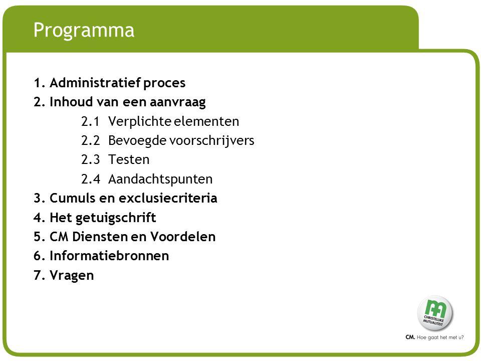 # Programma 1. Administratief proces 2. Inhoud van een aanvraag 2.1 Verplichte elementen 2.2 Bevoegde voorschrijvers 2.3 Testen 2.4 Aandachtspunten 3.