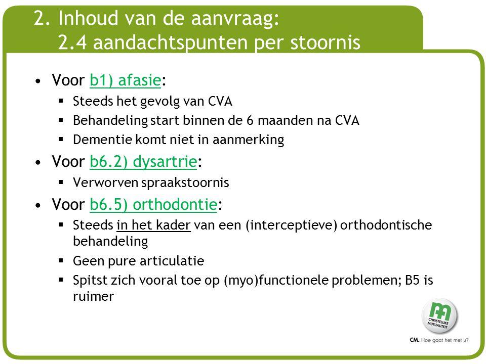 # 2. Inhoud van de aanvraag: 2.4 aandachtspunten per stoornis Voor b1) afasie:  Steeds het gevolg van CVA  Behandeling start binnen de 6 maanden na