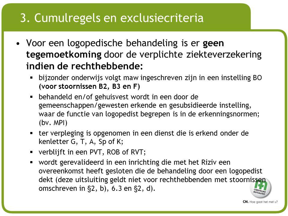 # 3. Cumulregels en exclusiecriteria Voor een logopedische behandeling is er geen tegemoetkoming door de verplichte ziekteverzekering indien de rechth