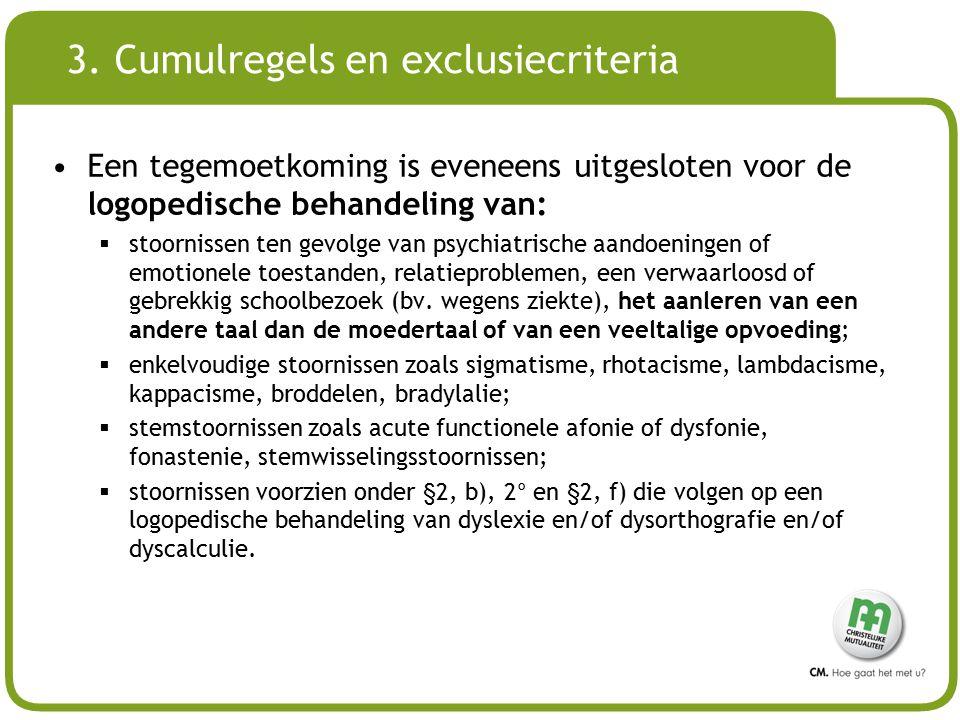 # 3. Cumulregels en exclusiecriteria Een tegemoetkoming is eveneens uitgesloten voor de logopedische behandeling van:  stoornissen ten gevolge van ps