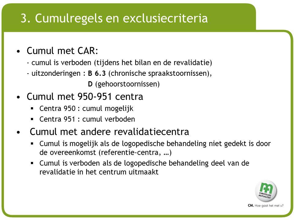 # 3. Cumulregels en exclusiecriteria Cumul met CAR: - cumul is verboden (tijdens het bilan en de revalidatie) - uitzonderingen : B 6.3 (chronische spr