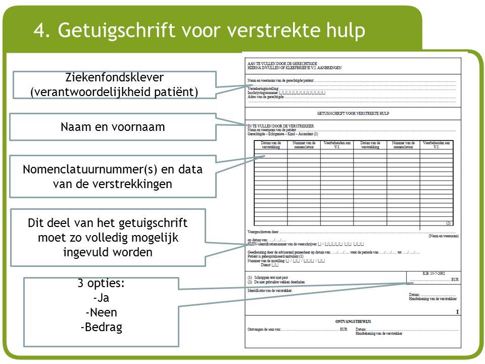 # 4. Getuigschrift voor verstrekte hulp Ziekenfondsklever (verantwoordelijkheid patiënt) Naam en voornaam Nomenclatuurnummer(s) en data van de verstre