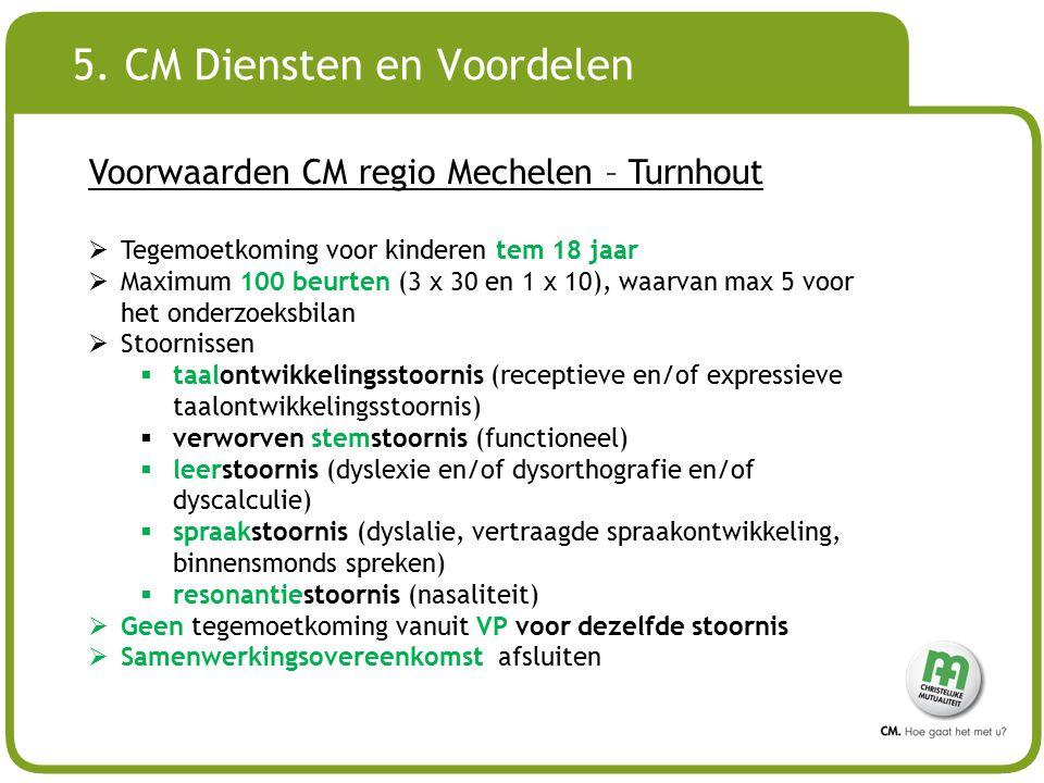 # 5. CM Diensten en Voordelen Voorwaarden CM regio Mechelen – Turnhout  Tegemoetkoming voor kinderen tem 18 jaar  Maximum 100 beurten (3 x 30 en 1 x
