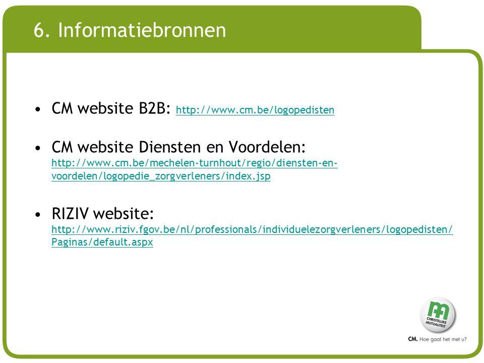 # 6. Informatiebronnen CM website B2B: http://www.cm.be/logopedisten http://www.cm.be/logopedisten CM website Diensten en Voordelen: http://www.cm.be/
