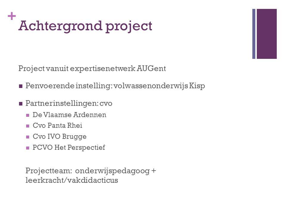 + Achtergrond project Project vanuit expertisenetwerk AUGent Penvoerende instelling: volwassenonderwijs Kisp Partnerinstellingen: cvo De Vlaamse Arden