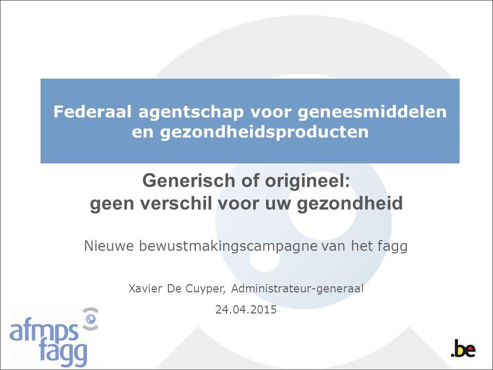 Federaal agentschap voor geneesmiddelen en gezondheidsproducten Generisch of origineel: geen verschil voor uw gezondheid Nieuwe bewustmakingscampagne