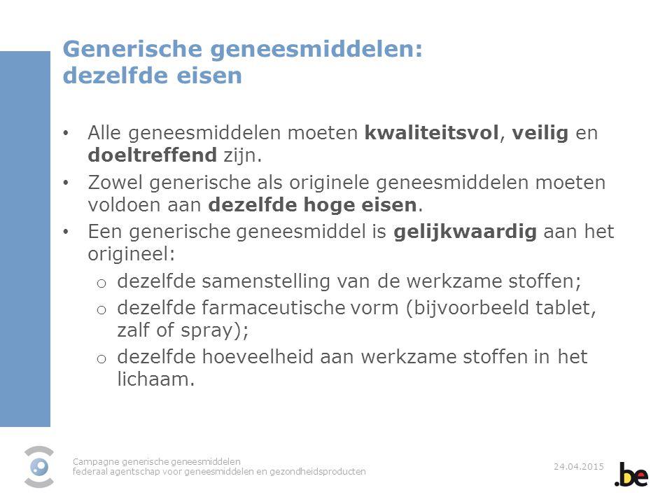 Campagne generische geneesmiddelen federaal agentschap voor geneesmiddelen en gezondheidsproducten 24.04.2015 Generische geneesmiddelen: dezelfde eise