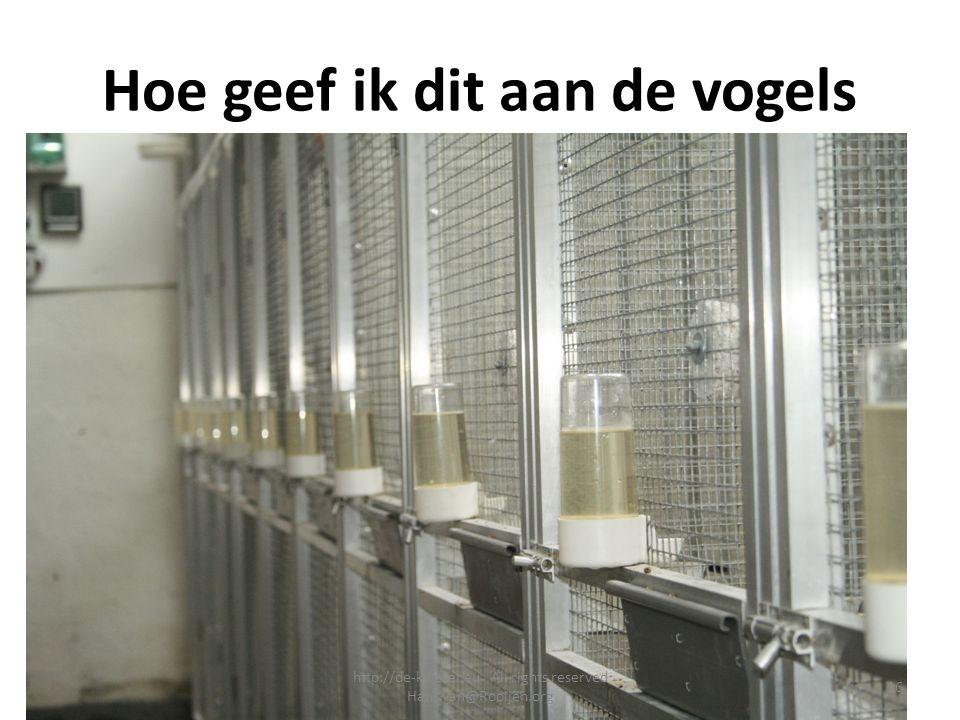 Hoe geef ik dit aan de vogels 16 http://de-kweker.eu All rights reserved Hans.van@Rooijen.org