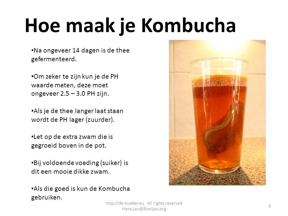 Hoe maak je Kombucha Na ongeveer 14 dagen is de thee gefermenteerd. Om zeker te zijn kun je de PH waarde meten, deze moet ongeveer 2.5 – 3.0 PH zijn.