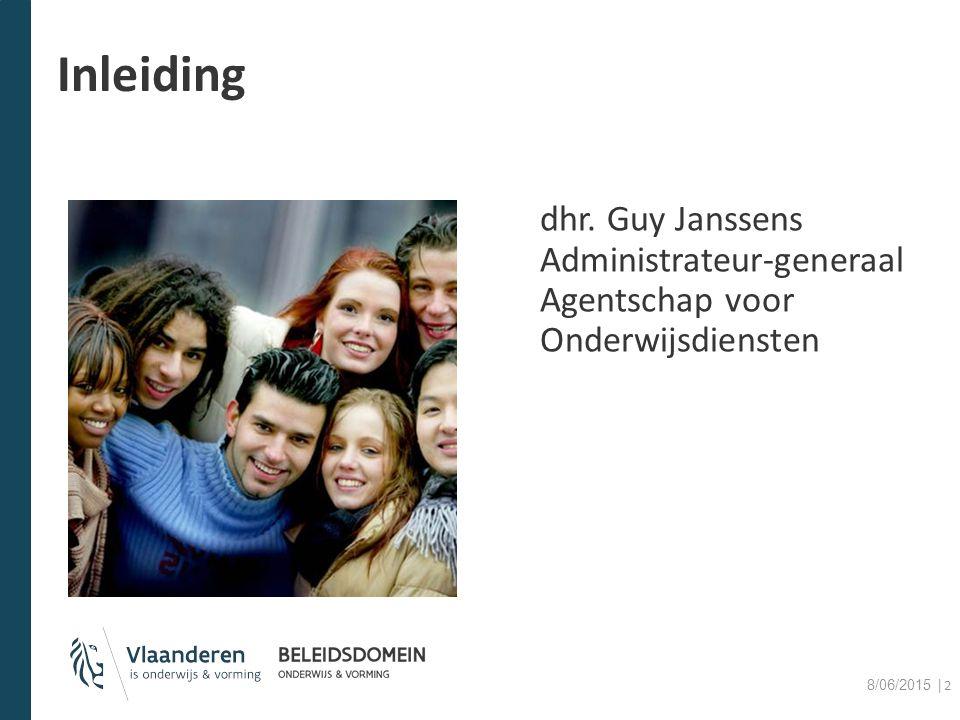 Inleiding dhr. Guy Janssens Administrateur-generaal Agentschap voor Onderwijsdiensten 8/06/2015 │2