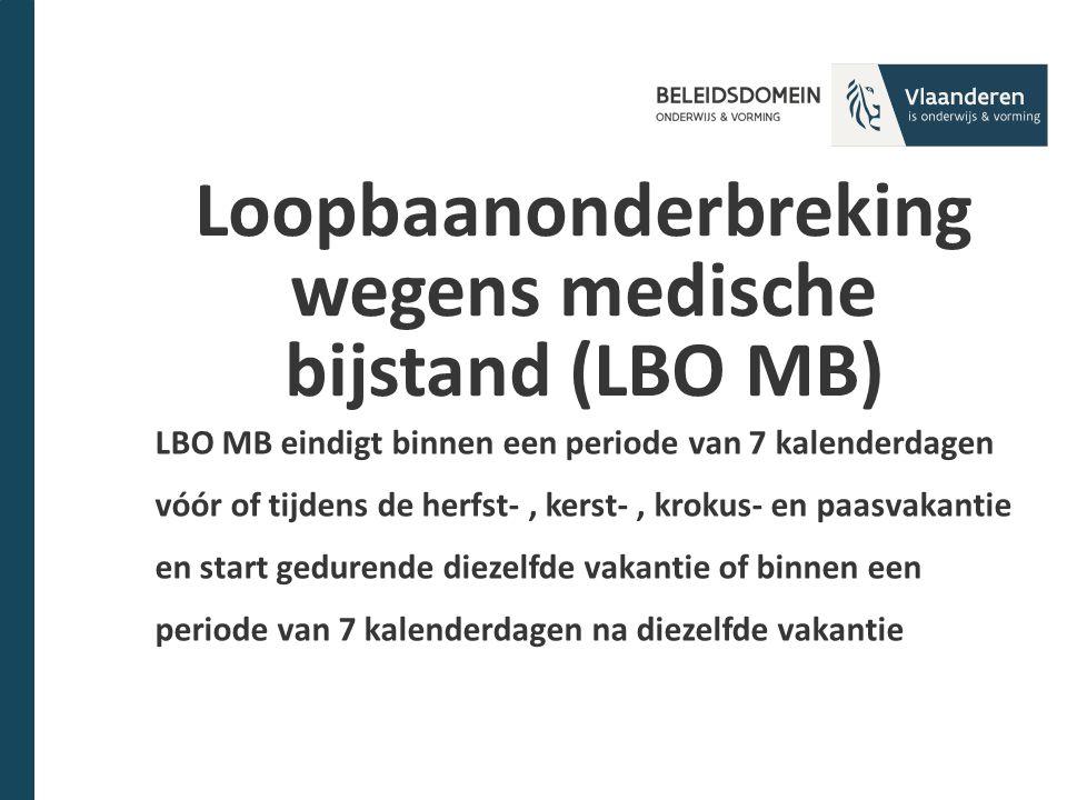 Loopbaanonderbreking wegens medische bijstand (LBO MB) LBO MB eindigt binnen een periode van 7 kalenderdagen vóór of tijdens de herfst-, kerst-, kroku