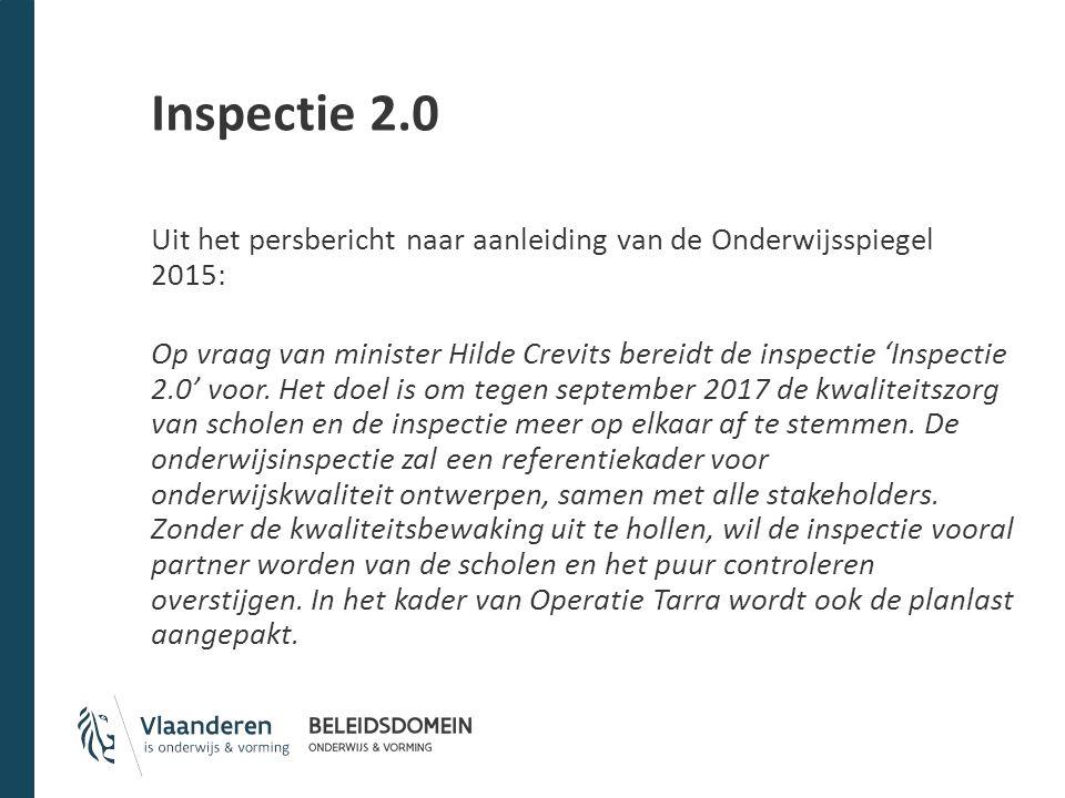 Inspectie 2.0 Uit het persbericht naar aanleiding van de Onderwijsspiegel 2015: Op vraag van minister Hilde Crevits bereidt de inspectie 'Inspectie 2.