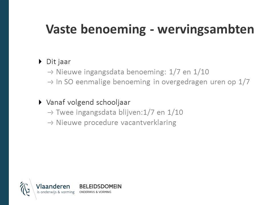 Vaste benoeming - wervingsambten Dit jaar Nieuwe ingangsdata benoeming: 1/7 en 1/10 In SO eenmalige benoeming in overgedragen uren op 1/7 Vanaf volgen