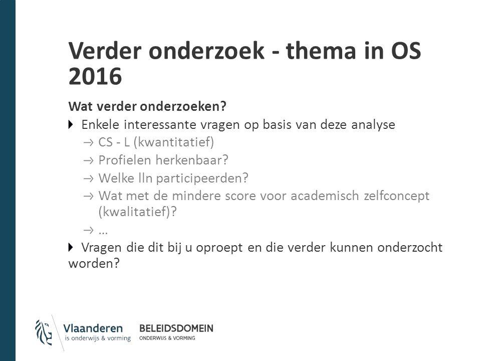 Verder onderzoek - thema in OS 2016 Wat verder onderzoeken? Enkele interessante vragen op basis van deze analyse CS - L (kwantitatief) Profielen herke