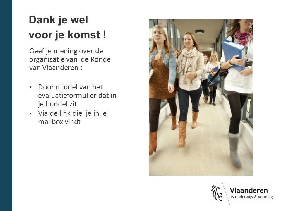 Dank je wel voor je komst ! Geef je mening over de organisatie van de Ronde van Vlaanderen : Door middel van het evaluatieformulier dat in je bundel z