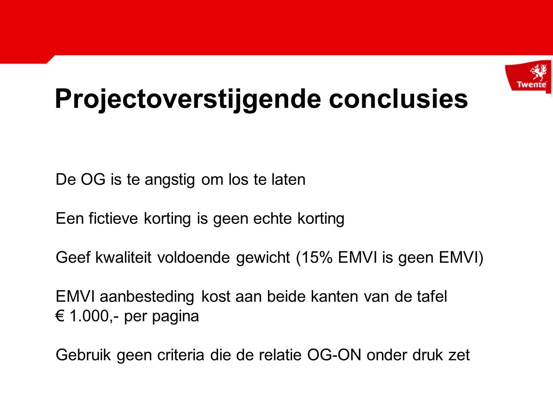Projectoverstijgende conclusies De OG is te angstig om los te laten Een fictieve korting is geen echte korting Geef kwaliteit voldoende gewicht (15% EMVI is geen EMVI) EMVI aanbesteding kost aan beide kanten van de tafel € 1.000,- per pagina Gebruik geen criteria die de relatie OG-ON onder druk zet