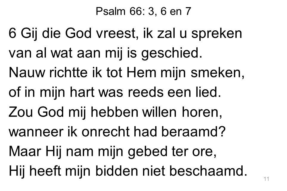 Psalm 66: 3, 6 en 7 6 Gij die God vreest, ik zal u spreken van al wat aan mij is geschied.