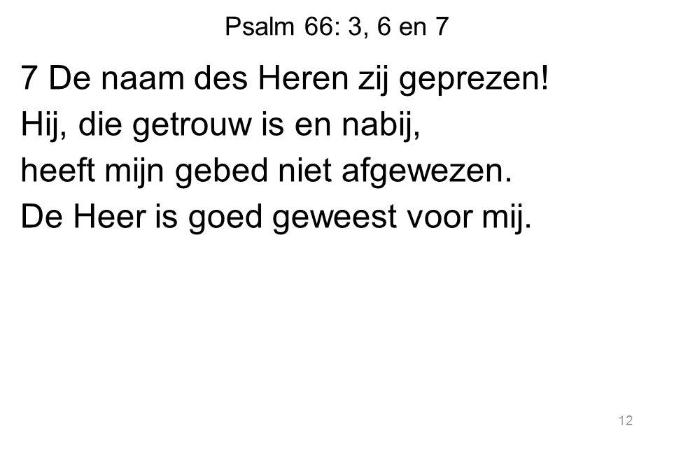 Psalm 66: 3, 6 en 7 7 De naam des Heren zij geprezen.