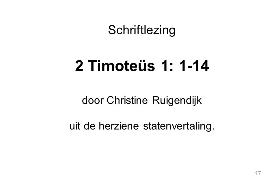 17 Schriftlezing 2 Timoteüs 1: 1-14 door Christine Ruigendijk uit de herziene statenvertaling.