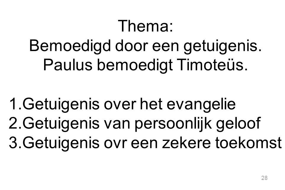28 Thema: Bemoedigd door een getuigenis.Paulus bemoedigt Timoteüs.
