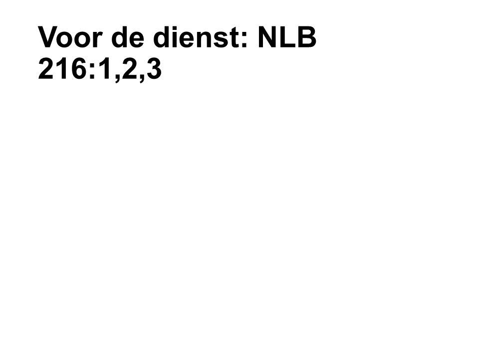 Voor de dienst: NLB 216:1,2,3