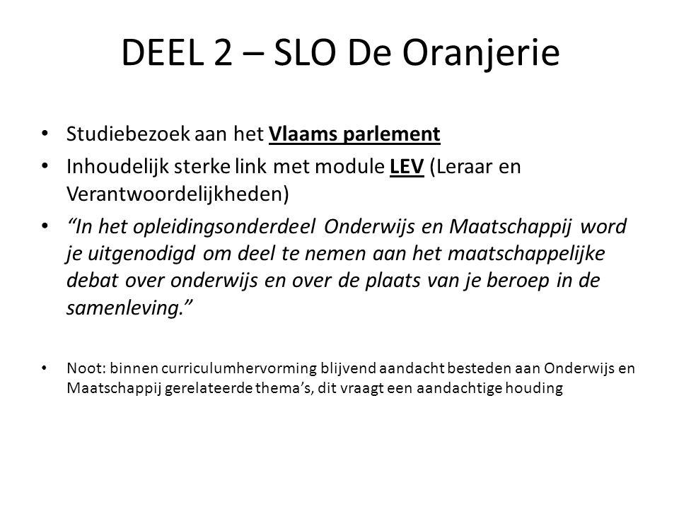 """DEEL 2 – SLO De Oranjerie Studiebezoek aan het Vlaams parlement Inhoudelijk sterke link met module LEV (Leraar en Verantwoordelijkheden) """"In het oplei"""