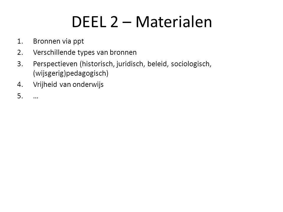 DEEL 2 – Materialen 1.Bronnen via ppt 2.Verschillende types van bronnen 3.Perspectieven (historisch, juridisch, beleid, sociologisch, (wijsgerig)pedag