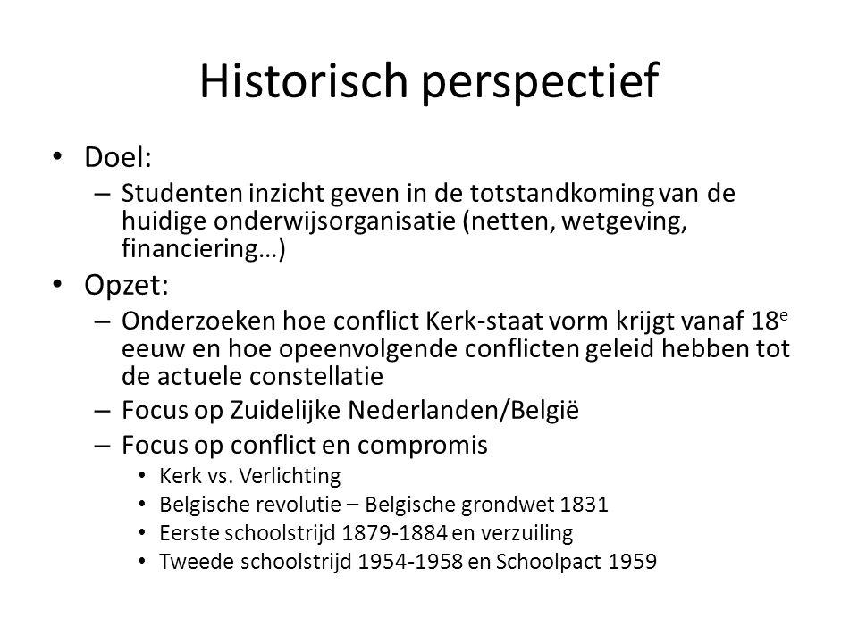 Historisch perspectief Doel: – Studenten inzicht geven in de totstandkoming van de huidige onderwijsorganisatie (netten, wetgeving, financiering…) Opz
