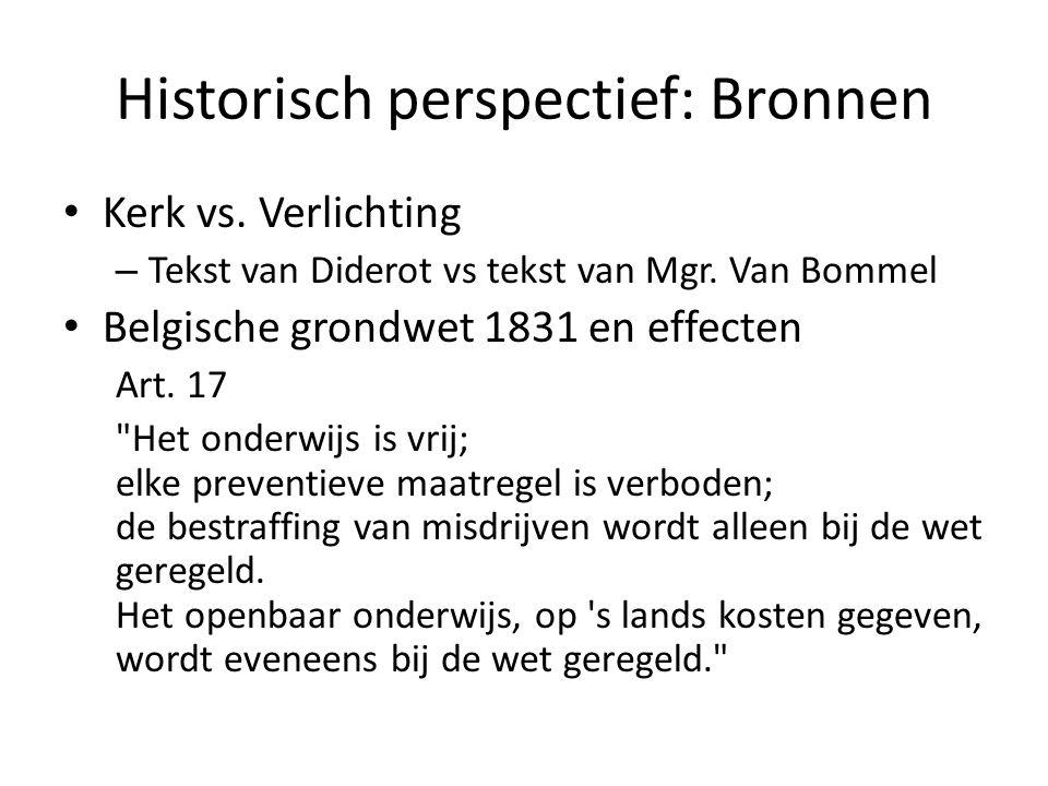 Historisch perspectief: Bronnen Kerk vs. Verlichting – Tekst van Diderot vs tekst van Mgr. Van Bommel Belgische grondwet 1831 en effecten Art. 17
