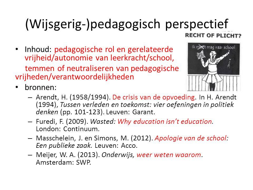 (Wijsgerig-)pedagogisch perspectief Inhoud: pedagogische rol en gerelateerde vrijheid/autonomie van leerkracht/school, temmen of neutraliseren van ped