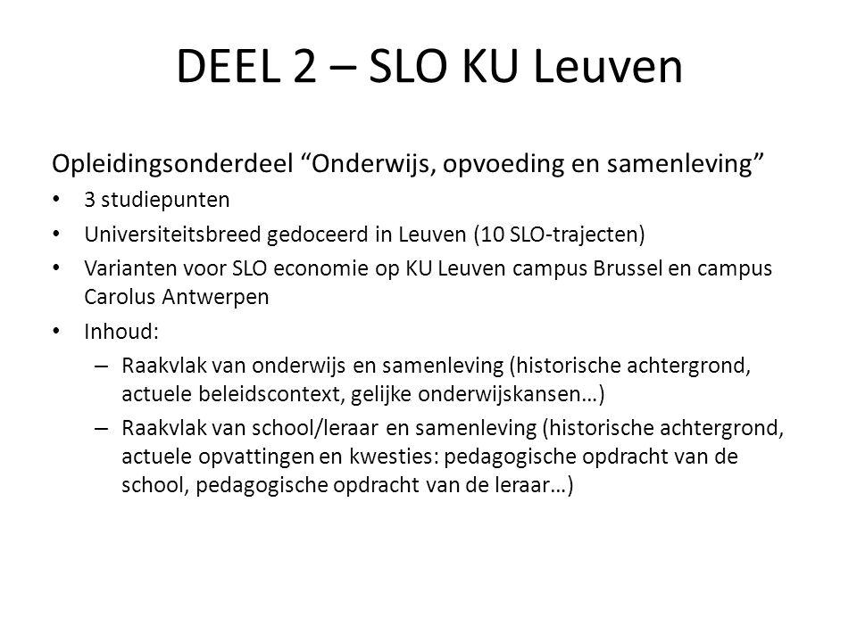"""DEEL 2 – SLO KU Leuven Opleidingsonderdeel """"Onderwijs, opvoeding en samenleving"""" 3 studiepunten Universiteitsbreed gedoceerd in Leuven (10 SLO-traject"""