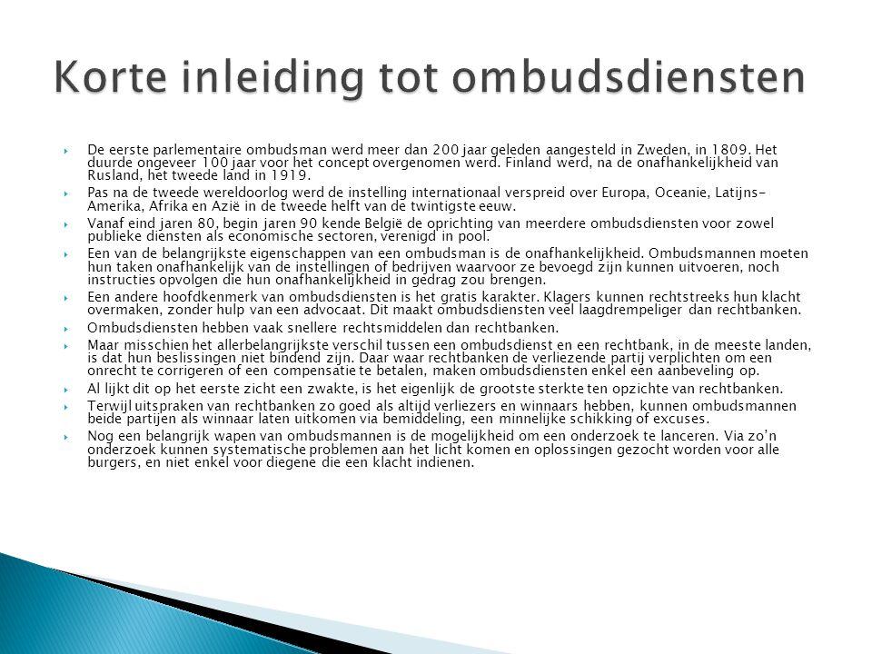  De eerste parlementaire ombudsman werd meer dan 200 jaar geleden aangesteld in Zweden, in 1809.
