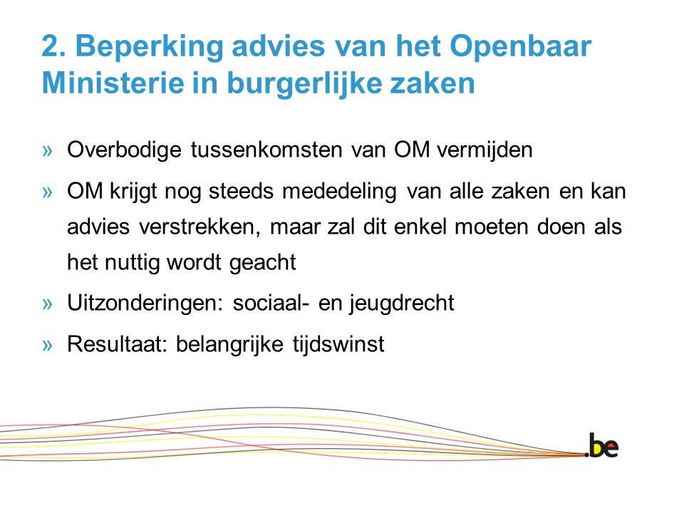 2. Beperking advies van het Openbaar Ministerie in burgerlijke zaken »Overbodige tussenkomsten van OM vermijden »OM krijgt nog steeds mededeling van a
