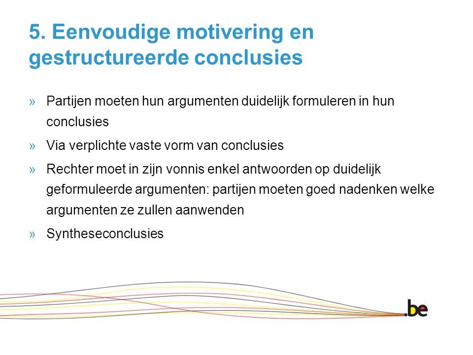 5. Eenvoudige motivering en gestructureerde conclusies »Partijen moeten hun argumenten duidelijk formuleren in hun conclusies »Via verplichte vaste vo