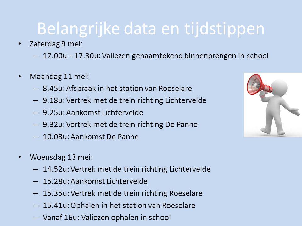 Belangrijke data en tijdstippen Zaterdag 9 mei: – 17.00u – 17.30u: Valiezen genaamtekend binnenbrengen in school Maandag 11 mei: – 8.45u: Afspraak in het station van Roeselare – 9.18u: Vertrek met de trein richting Lichtervelde – 9.25u: Aankomst Lichtervelde – 9.32u: Vertrek met de trein richting De Panne – 10.08u: Aankomst De Panne Woensdag 13 mei: – 14.52u: Vertrek met de trein richting Lichtervelde – 15.28u: Aankomst Lichtervelde – 15.35u: Vertrek met de trein richting Roeselare – 15.41u: Ophalen in het station van Roeselare – Vanaf 16u: Valiezen ophalen in school