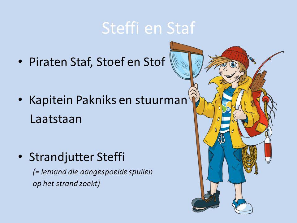 Steffi en Staf Piraten Staf, Stoef en Stof Kapitein Pakniks en stuurman Laatstaan Strandjutter Steffi (= iemand die aangespoelde spullen op het strand zoekt)