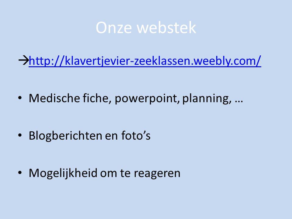 Onze webstek  http://klavertjevier-zeeklassen.weebly.com/ http://klavertjevier-zeeklassen.weebly.com/ Medische fiche, powerpoint, planning, … Blogberichten en foto's Mogelijkheid om te reageren