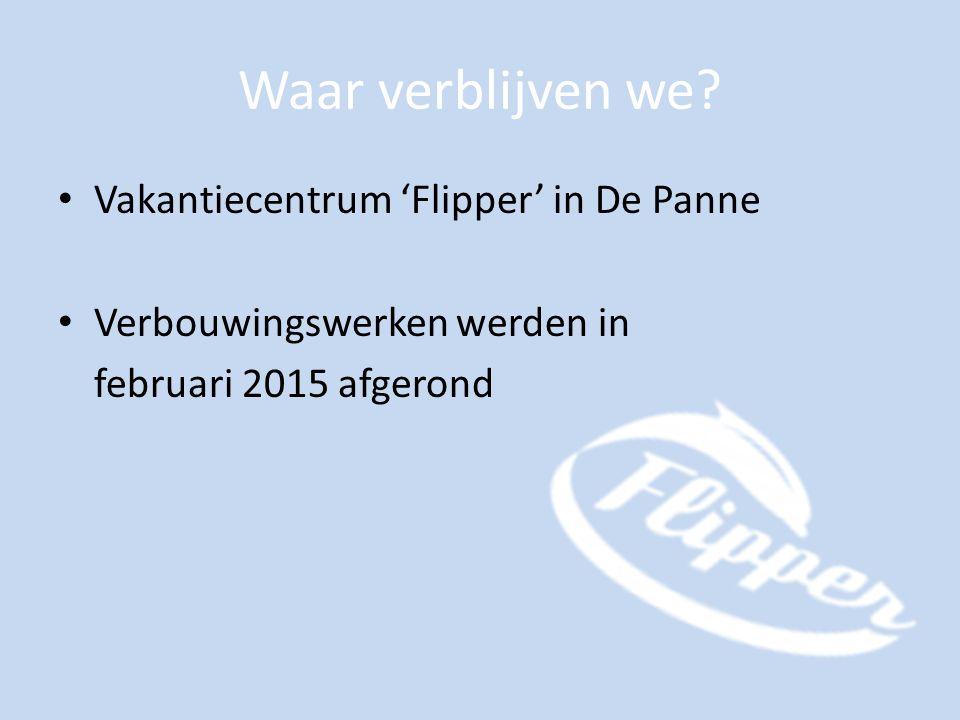 Waar verblijven we? Vakantiecentrum 'Flipper' in De Panne Verbouwingswerken werden in februari 2015 afgerond