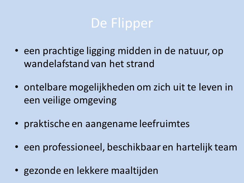 De Flipper een prachtige ligging midden in de natuur, op wandelafstand van het strand ontelbare mogelijkheden om zich uit te leven in een veilige omgeving praktische en aangename leefruimtes een professioneel, beschikbaar en hartelijk team gezonde en lekkere maaltijden