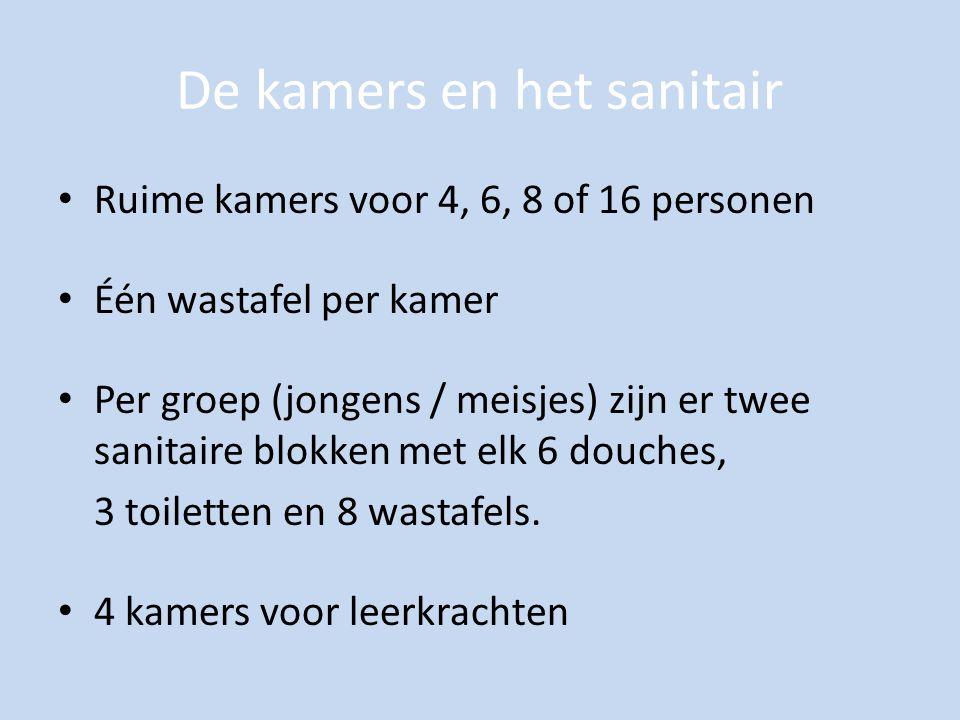 De kamers en het sanitair Ruime kamers voor 4, 6, 8 of 16 personen Één wastafel per kamer Per groep (jongens / meisjes) zijn er twee sanitaire blokken met elk 6 douches, 3 toiletten en 8 wastafels.