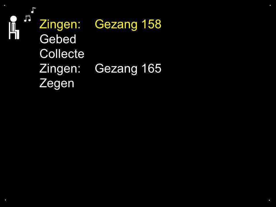 .... Zingen:Gezang 158 Gebed Collecte Zingen:Gezang 165 Zegen