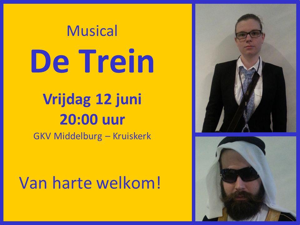 De Trein Vrijdag 12 juni 20:00 uur GKV Middelburg – Kruiskerk Musical Van harte welkom!
