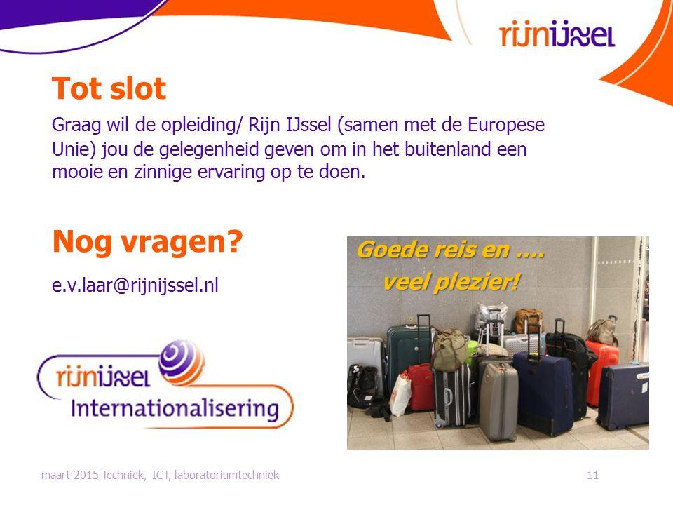 Tot slot Graag wil de opleiding/ Rijn IJssel (samen met de Europese Unie) jou de gelegenheid geven om in het buitenland een mooie en zinnige ervaring