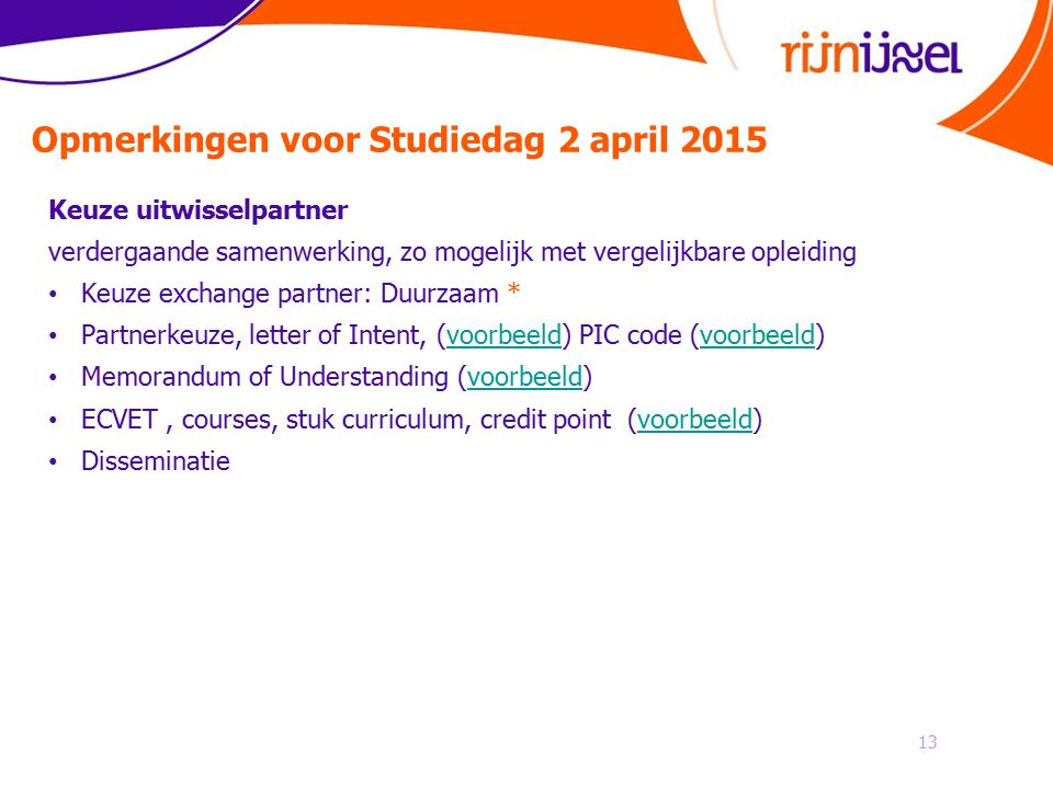 Opmerkingen voor Studiedag 2 april 2015 13 Keuze uitwisselpartner verdergaande samenwerking, zo mogelijk met vergelijkbare opleiding Keuze exchange pa