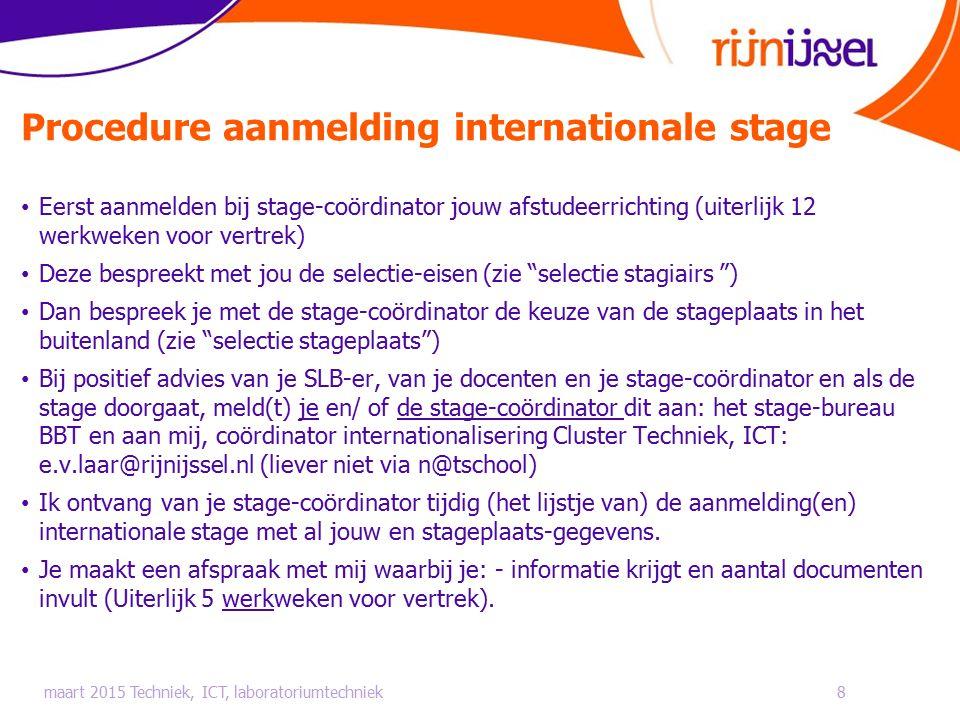 Procedure aanmelding internationale stage 8 Eerst aanmelden bij stage-coördinator jouw afstudeerrichting (uiterlijk 12 werkweken voor vertrek) Deze be