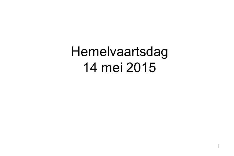 1 Hemelvaartsdag 14 mei 2015